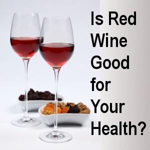 Healthy Tip of the Month: Is Red Wine Good for Your Health?